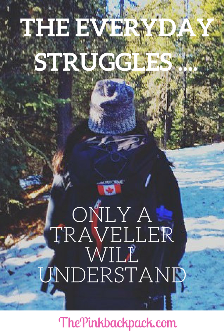 the everyday struggles only a traveller will understand- the pink backpack travel blog