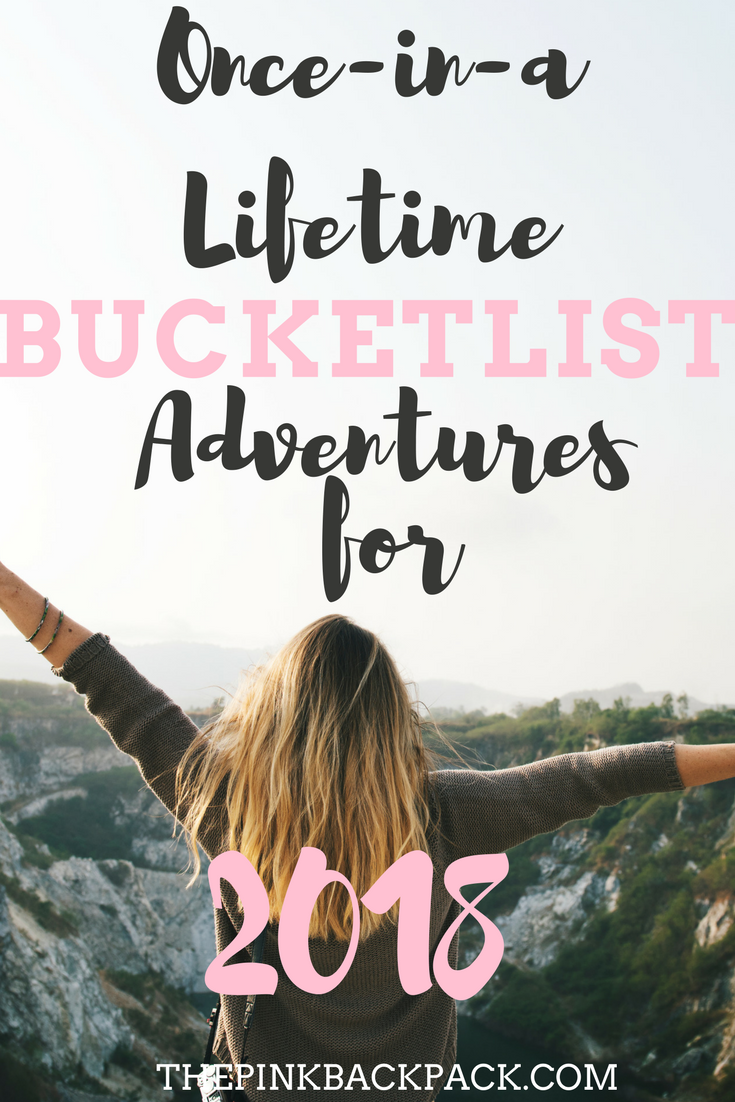 once in a lifetime bucket list adventures for 2018